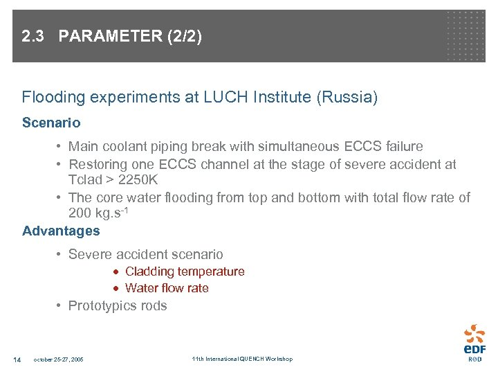 2. 3 PARAMETER (2/2) Flooding experiments at LUCH Institute (Russia) Scenario • Main coolant