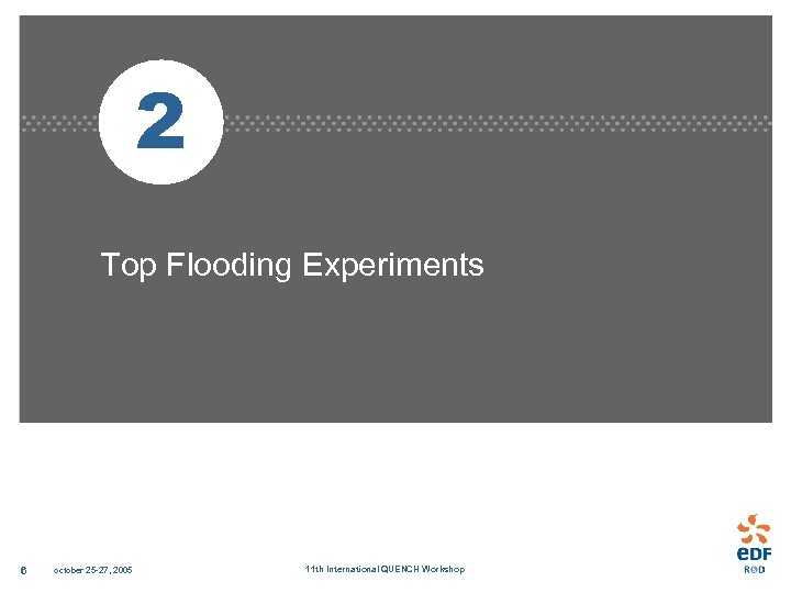 2 Top Flooding Experiments 6 october 25 -27, 2005 11 th International QUENCH Workshop