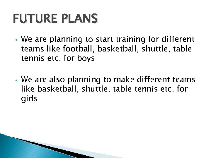 FUTURE PLANS • • We are planning to start training for different teams like
