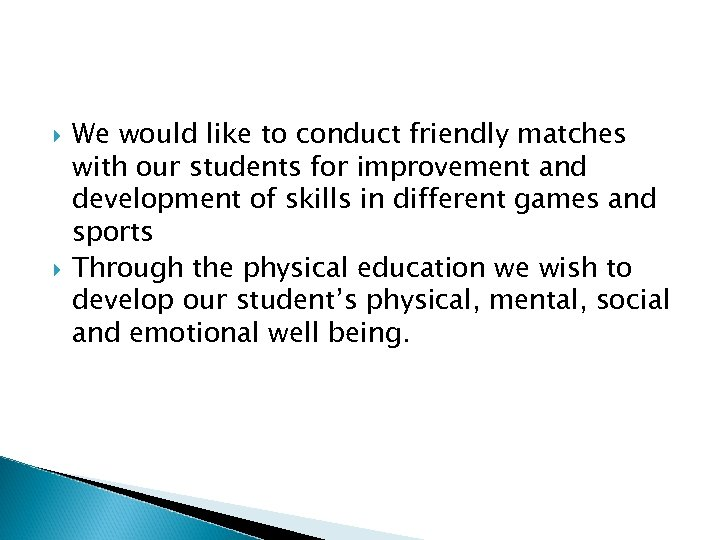 We would like to conduct friendly matches with our students for improvement and