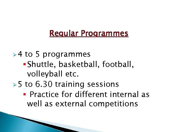 Regular Programmes Ø 4 to 5 programmes § Shuttle, basketball, football, volleyball etc. Ø