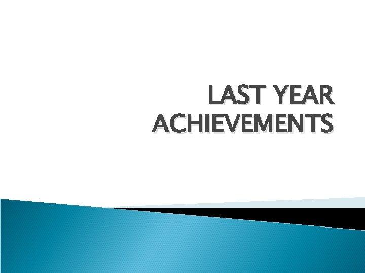 LAST YEAR ACHIEVEMENTS