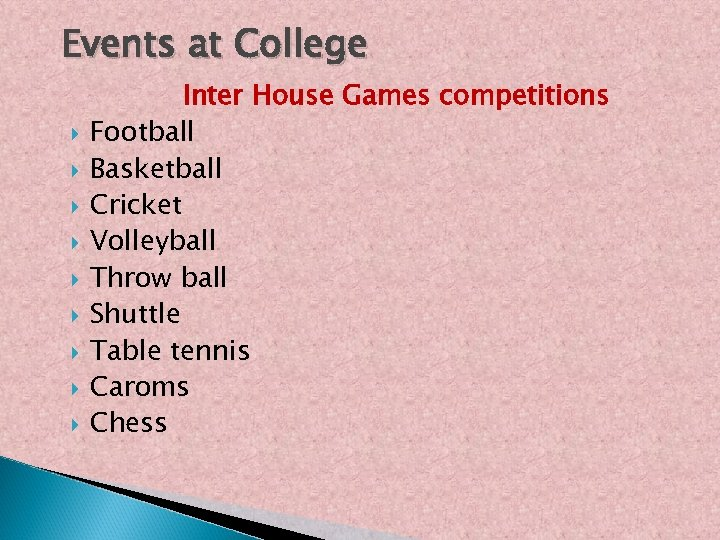 Events at College Inter House Games competitions Football Basketball Cricket Volleyball Throw ball Shuttle
