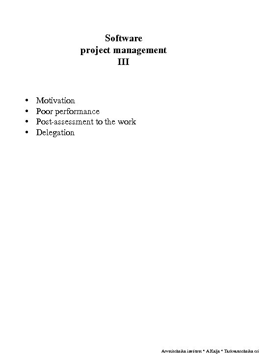 Software project management III • • Motivation Poor performance Post-assessment to the work Delegation