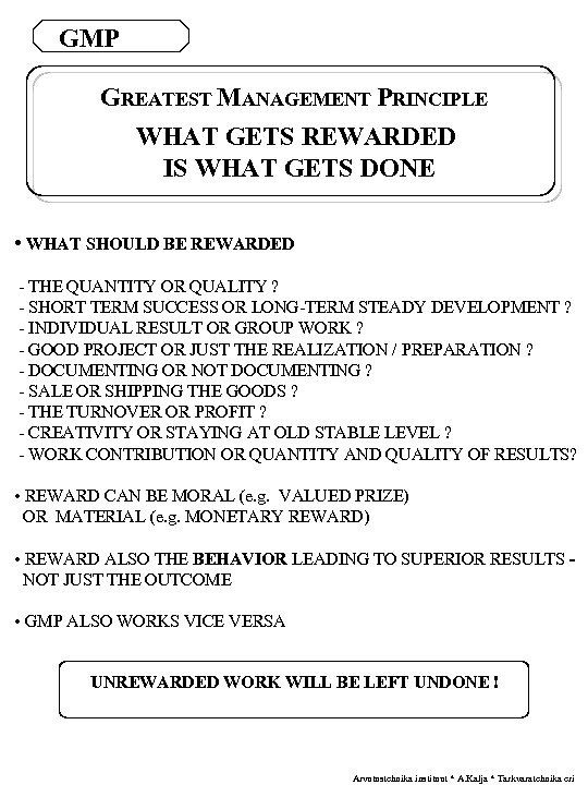 GMP GREATEST MANAGEMENT PRINCIPLE WHAT GETS REWARDED IS WHAT GETS DONE • WHAT SHOULD