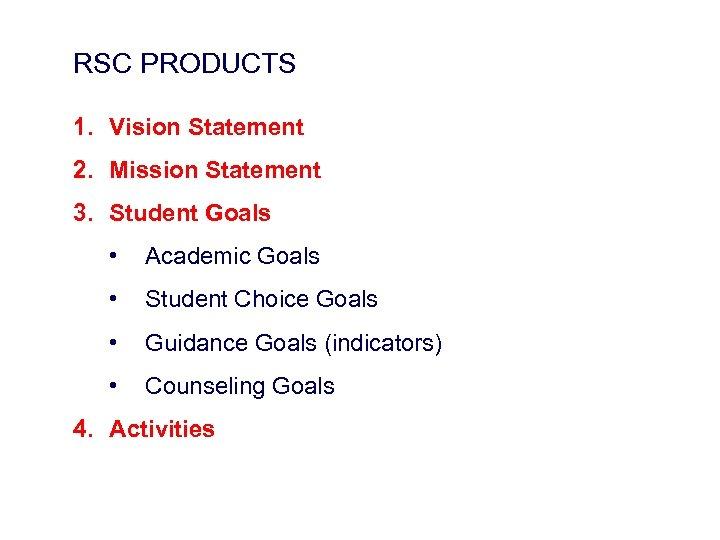 RSC PRODUCTS 1. Vision Statement 2. Mission Statement 3. Student Goals • Academic Goals