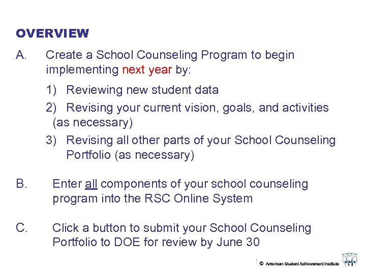 OVERVIEW A. Create a School Counseling Program to begin implementing next year by: 1)