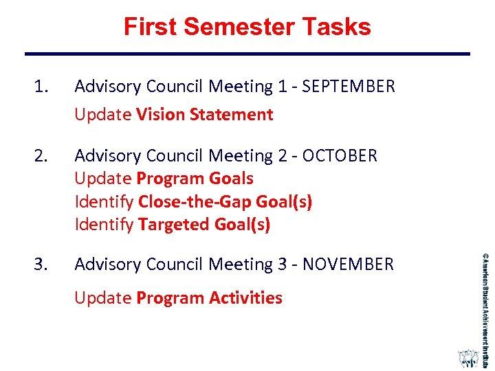First Semester Tasks 1. Advisory Council Meeting 1 - SEPTEMBER Update Vision Statement 2.