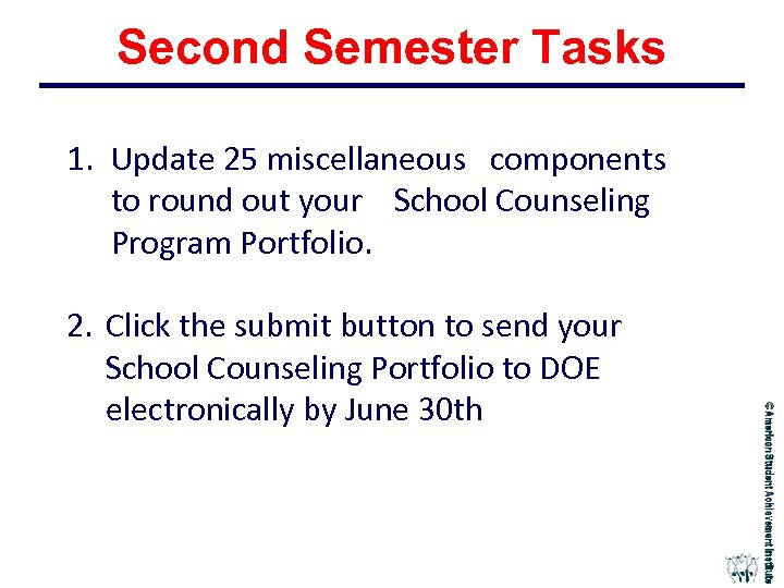 Second Semester Tasks 1. Update 25 miscellaneous components to round out your School Counseling