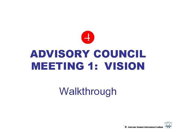 ADVISORY COUNCIL MEETING 1: VISION Walkthrough