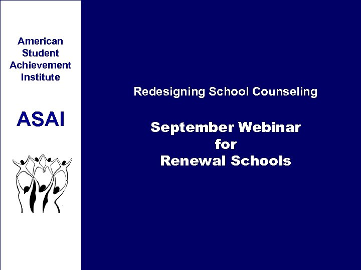 American Student Achievement Institute Redesigning School Counseling ASAI September Webinar for Renewal Schools