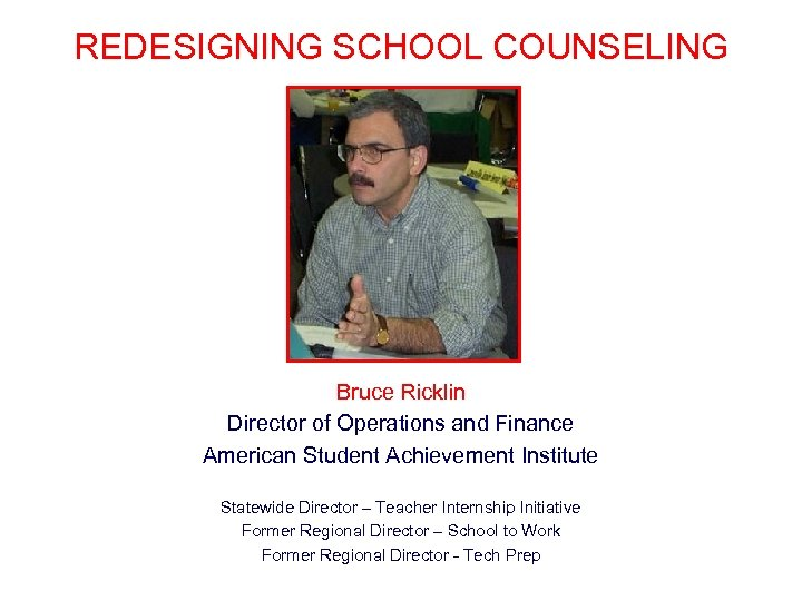 REDESIGNING SCHOOL COUNSELING Bruce Ricklin Director of Operations and Finance American Student Achievement Institute