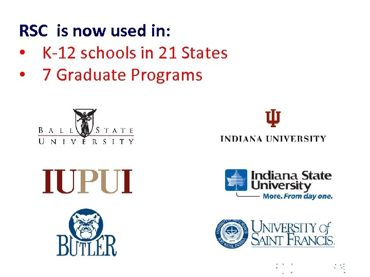 RSC is now used in: • K-12 schools in 21 States • 7 Graduate