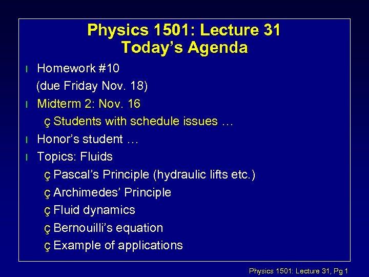 Physics 1501: Lecture 31 Today's Agenda l l Homework #10 (due Friday Nov. 18)