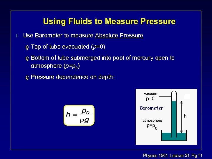 Using Fluids to Measure Pressure l Use Barometer to measure Absolute Pressure ç Top