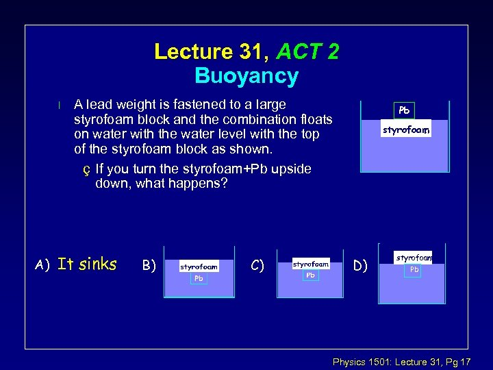 Lecture 31, ACT 2 Buoyancy l A) A lead weight is fastened to a