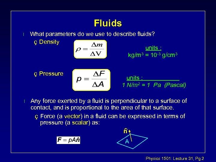 Fluids l What parameters do we use to describe fluids? ç Density units :
