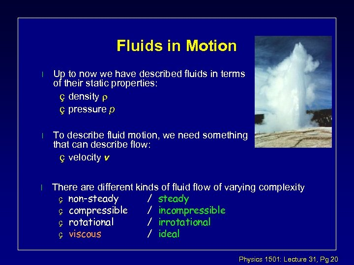 Fluids in Motion l Up to now we have described fluids in terms of