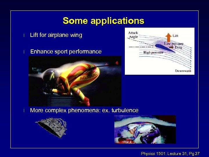 Some applications l Lift for airplane wing l Enhance sport performance l More complex