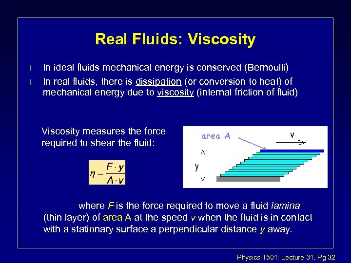 Real Fluids: Viscosity l l In ideal fluids mechanical energy is conserved (Bernoulli) In