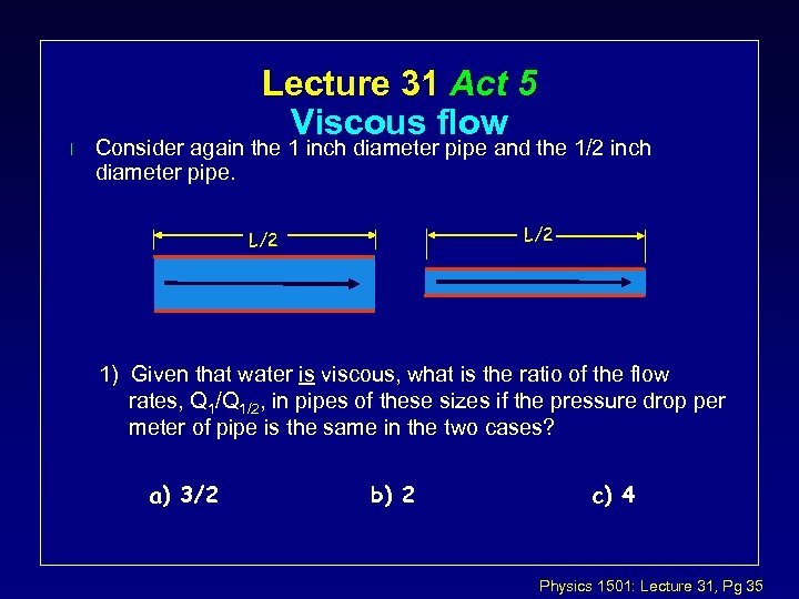 l Lecture 31 Act 5 Viscous flow Consider again the 1 inch diameter pipe