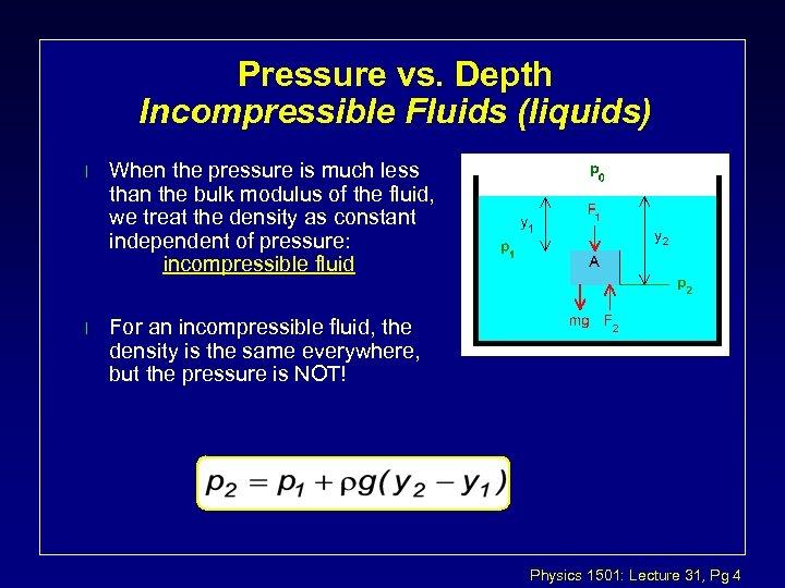 Pressure vs. Depth Incompressible Fluids (liquids) l When the pressure is much less than