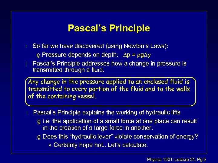 Pascal's Principle l l So far we have discovered (using Newton's Laws): ç Pressure