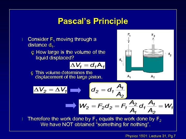 Pascal's Principle l Consider F 1 moving through a distance d 1. ç How