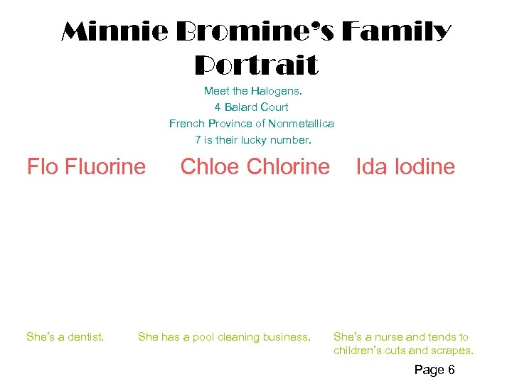 Minnie Bromine's Family Portrait Meet the Halogens. 4 Balard Court French Province of Nonmetallica