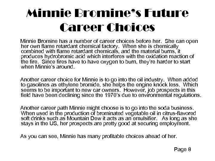 Minnie Bromine's Future Career Choices Minnie Bromine has a number of career choices before