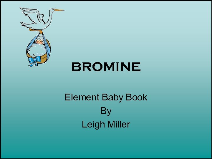 BROMINE Element Baby Book By Leigh Miller