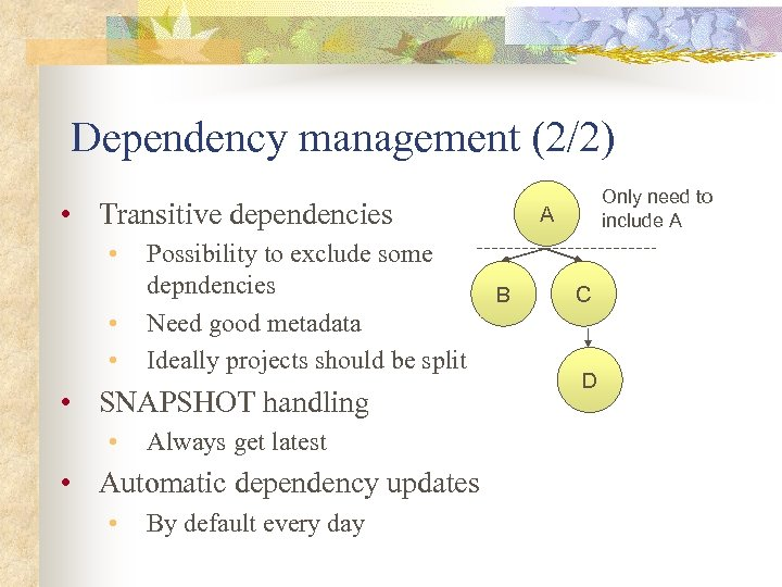 Dependency management (2/2) • Transitive dependencies • • • Possibility to exclude some depndencies