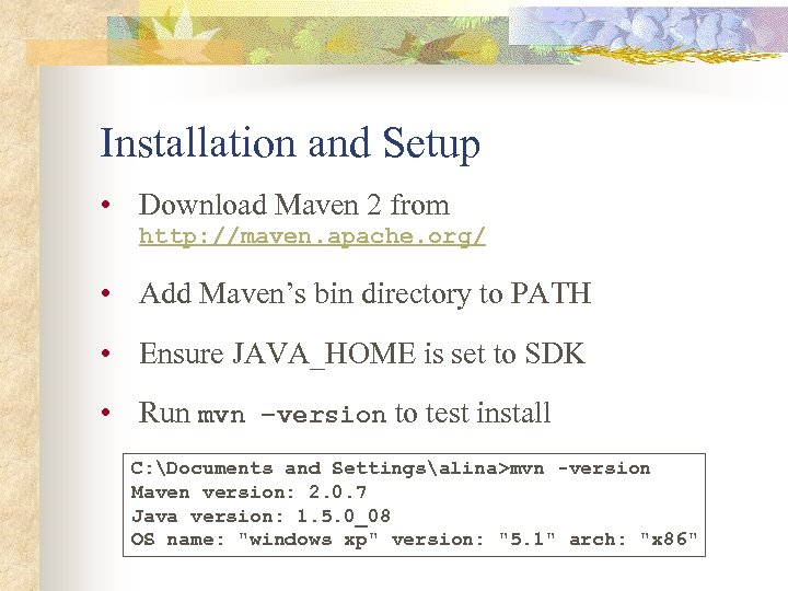 Installation and Setup • Download Maven 2 from http: //maven. apache. org/ • Add
