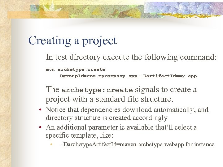 Creating a project In test directory execute the following command: mvn archetype: create -Dgroup.