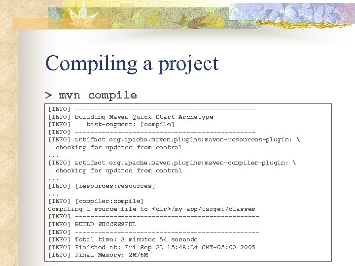 Compiling a project > mvn compile [INFO] -----------------------[INFO] Building Maven Quick Start Archetype [INFO]