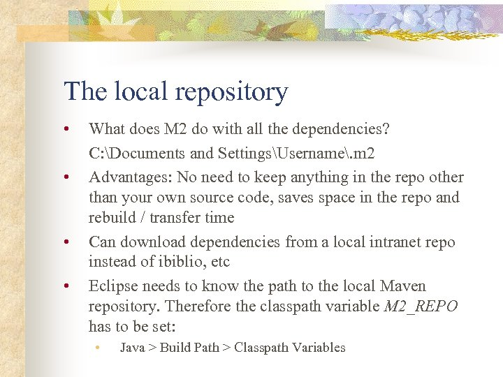 The local repository • • What does M 2 do with all the dependencies?