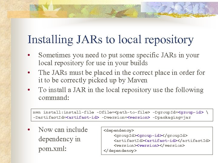 Installing JARs to local repository • • • Sometimes you need to put some