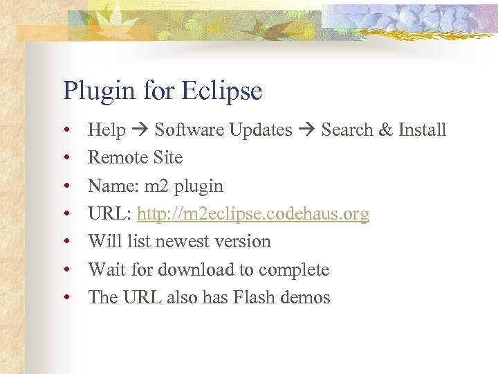 Plugin for Eclipse • • Help Software Updates Search & Install Remote Site Name: