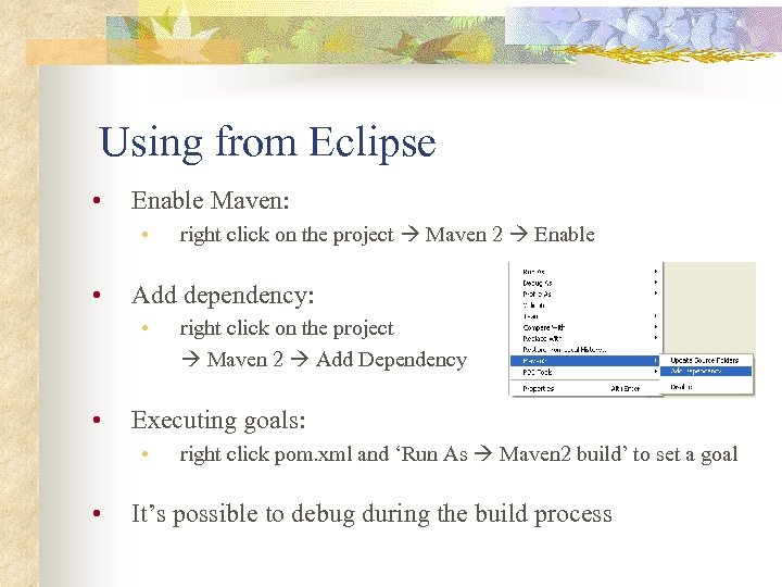 Using from Eclipse • Enable Maven: • • Add dependency: • • right click