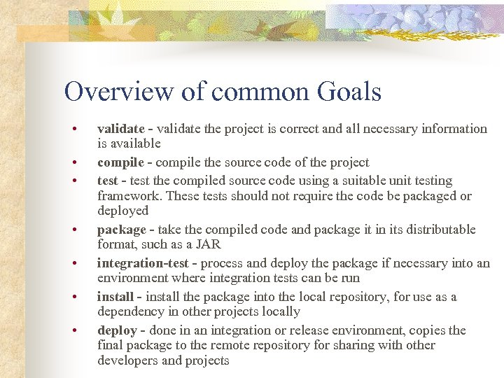 Overview of common Goals • • validate - validate the project is correct and