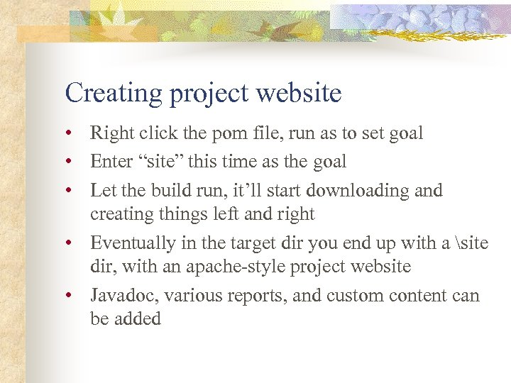 Creating project website • Right click the pom file, run as to set goal
