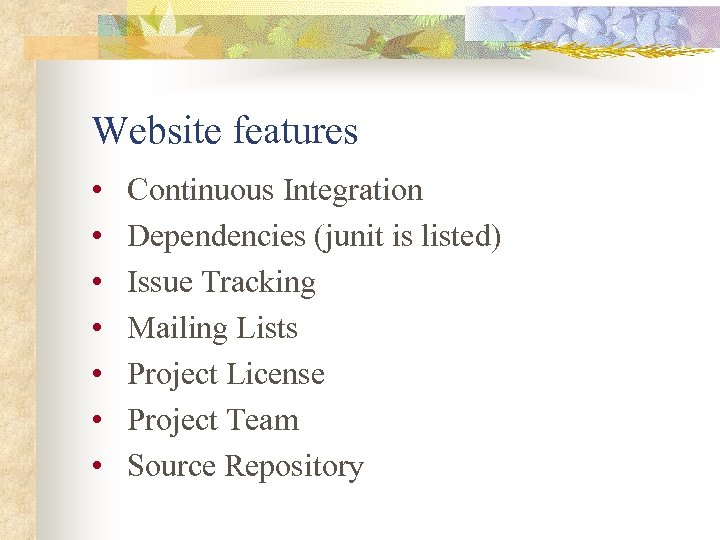 Website features • • Continuous Integration Dependencies (junit is listed) Issue Tracking Mailing Lists