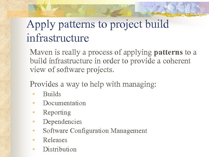 Apply patterns to project build infrastructure Maven is really a process of applying patterns