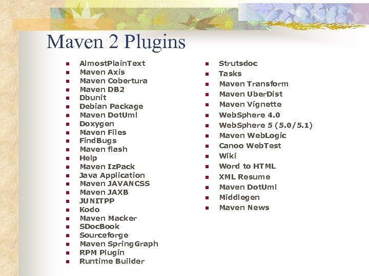 Maven 2 Plugins n n n n n n Almost. Plain. Text Maven Axis