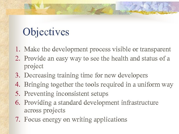 Objectives 1. Make the development process visible or transparent 2. Provide an easy way