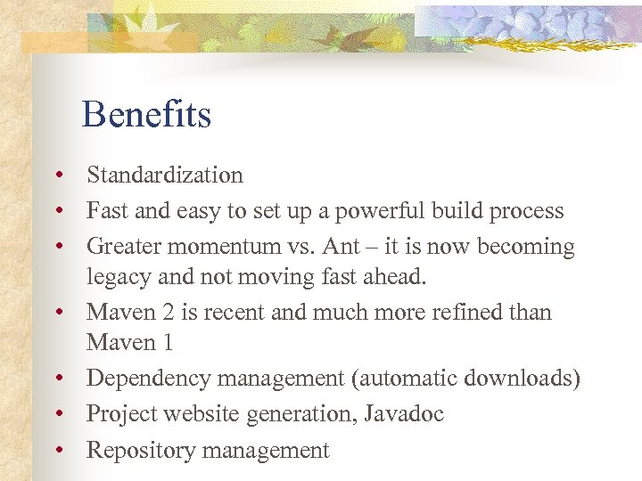 Benefits • Standardization • Fast and easy to set up a powerful build process