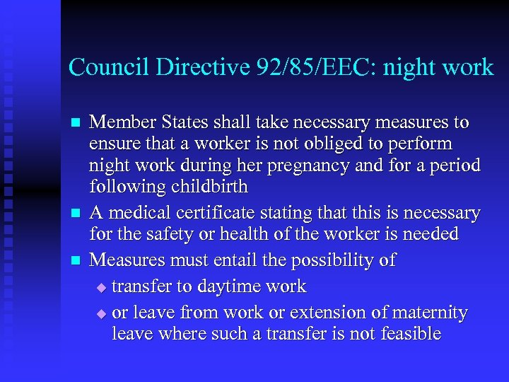 Council Directive 92/85/EEC: night work n n n Member States shall take necessary measures