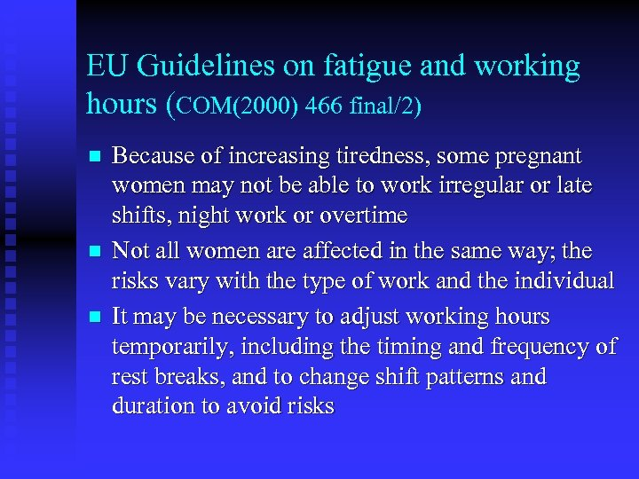 EU Guidelines on fatigue and working hours (COM(2000) 466 final/2) n n n Because