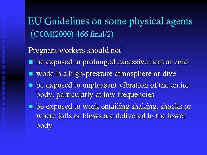 EU Guidelines on some physical agents (COM(2000) 466 final/2) Pregnant workers should not n