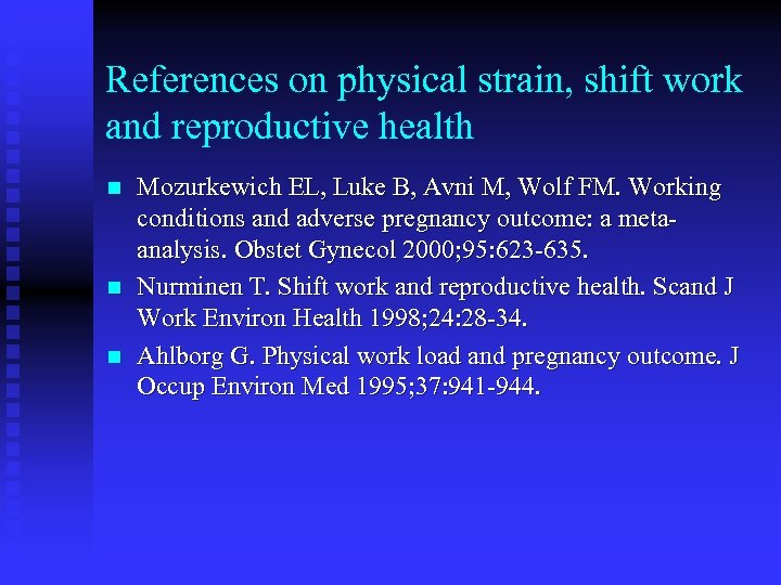 References on physical strain, shift work and reproductive health n n n Mozurkewich EL,